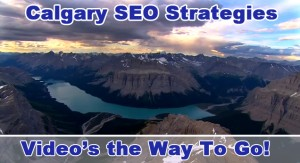Calgary SEO Strategies – Video's the Way To Go!
